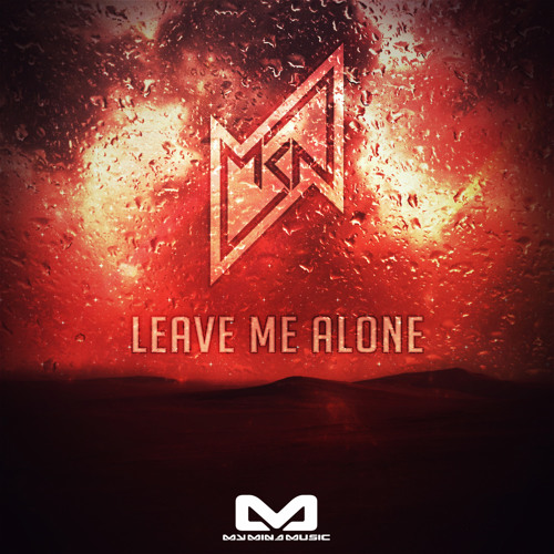 Leave Me Alone by MKN