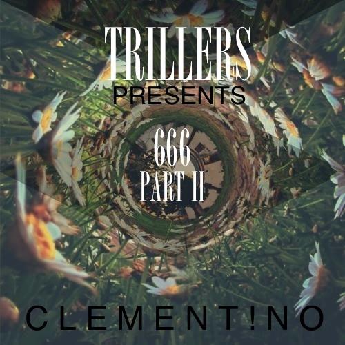 C L E M E N T ! N O - 666 Pt 2 [Trillers Exclusive]