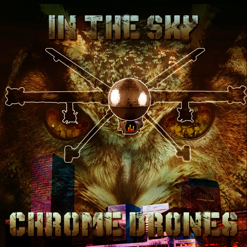 Chrome Drones - In The Sky [EXCLUSIVE PREMIERE]