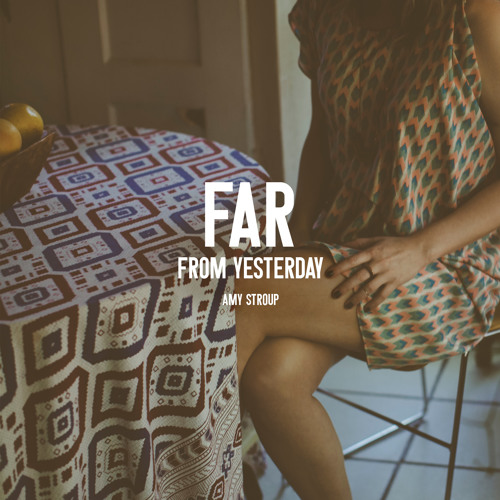 FAR FROM YESTERDAY