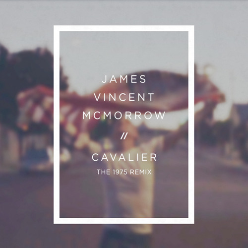 James Vincent McMorrow - Cavalier (The 1975 Remix)