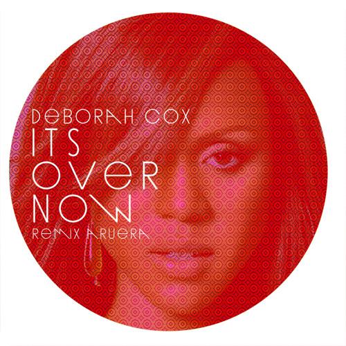 Deborah Cox - Its Over Now (Aruera Remix) // free Dwnld //