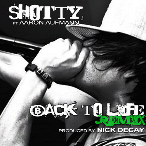 Shotty ft Aaron Aufmann - Back To Life 2.0 (Prod. Nick Decay)