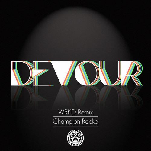 Champion Rocka - Devour (WRKD Remix)