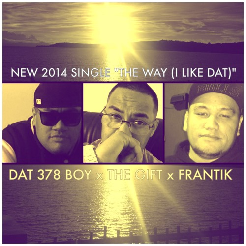 The Way (I Like Dat) (Feat. The Gift & Frantik)