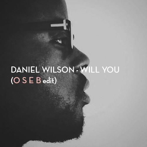 Daniel Wilson - Will You(OSEB Edit)//dl in description