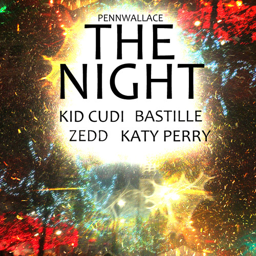 The Night (Zedd X Kid Cudi X Bastille X Katy Perry)