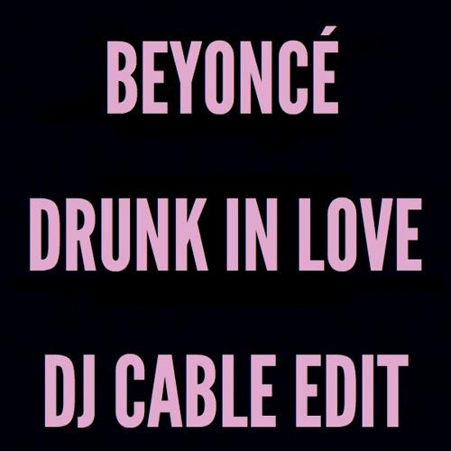 Beyoncé - Drunk In Love (DJ Cable Edit) **FREE DOWNLOAD**
