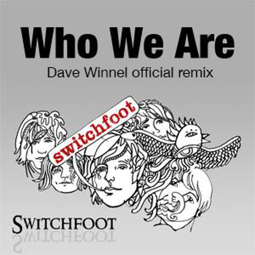 Switchfoot - Who We Are (Dave Winnel Remix)OUT NOW