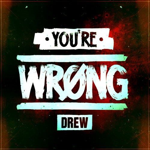 OneTakeDrew - You're Wrong (Prod. By No I.D.)