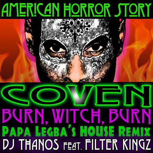 """Burn, Witch, Burn"" (Papa Legba's House remix) by DJ THANOS feat Filter Kingz"