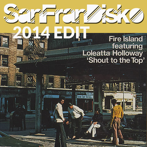 Shout to the Top - Fire Island PG's SanFranDisko Edit 2014