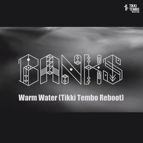 Banks - Warm Water (Tikki Tembo Reboot) **96kbps**