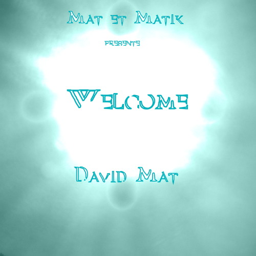 David Mat: Welcome (Ouverture)
