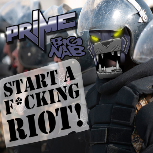 Prime Ft. Big Nab - Start A F*cking Riot (Remix Package)