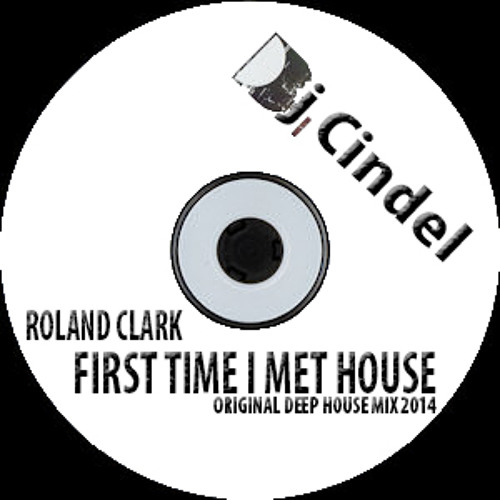 Roland Clark- First Time I Met House (Dj Cindel's Original Deep Tech-House Mix 2014)