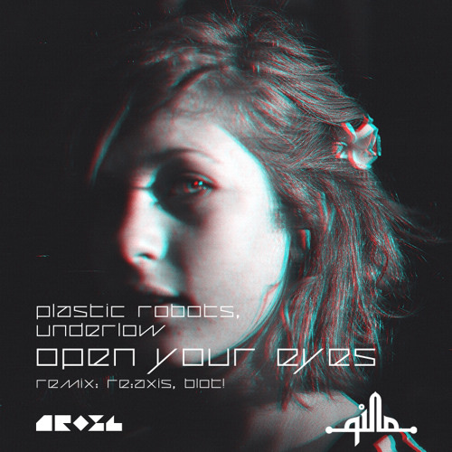 Plastic Robots, Underlow - Open Your Eyes (Original mix) ON BEATPORT