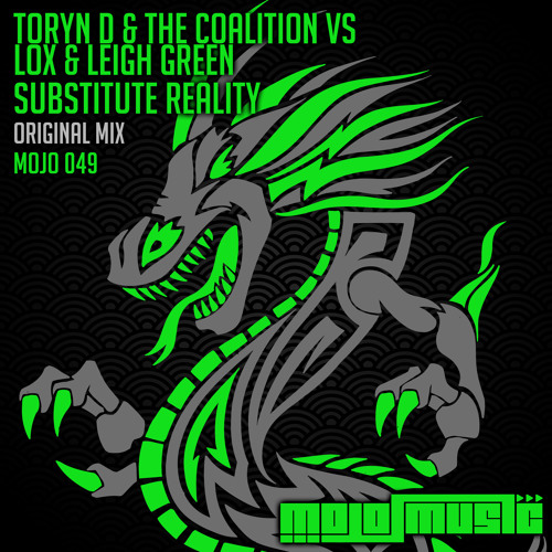 Toryn D & The Coalition vs Lox & Leigh Green - Substitute Reality (Mojo Music)