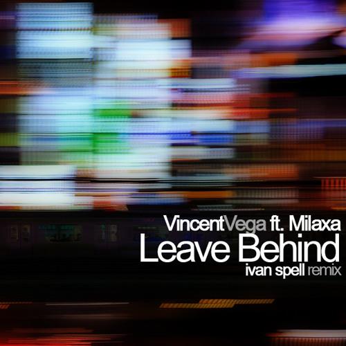 Vincent Vega feat Milaxa - Leave Behind [Ivan Spell Remix]