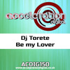 ACDIG150 Dj Torete - Be my Lover **OUT NOW**