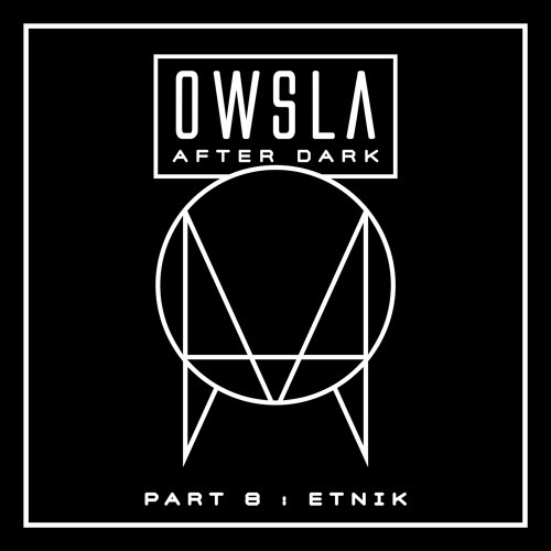 OWSLA After Dark Part 8: Etnik