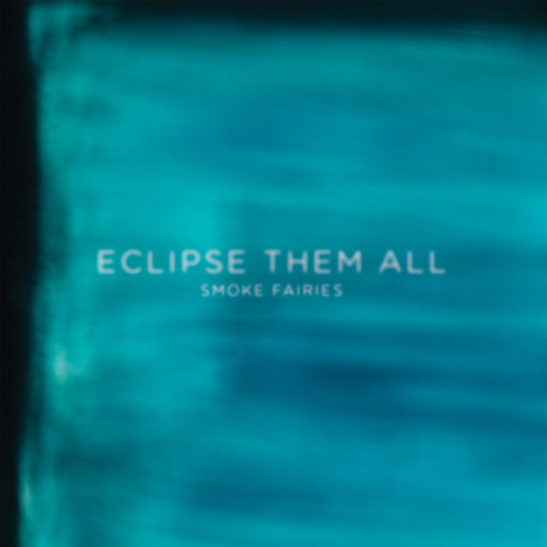 Smoke Fairies - Eclipse Them All