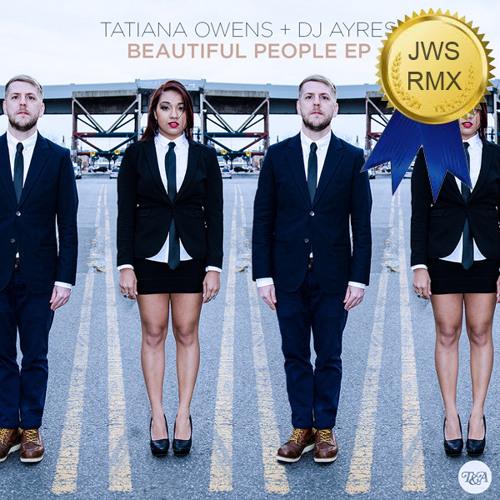 Tatiana Owens + DJ Ayres - Beautiful People (JWS Heavy Garage Dub)