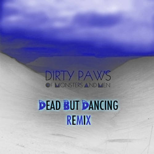 Of Monsters and Men - Dirty Paws (DeadbutDancing Remix)[FREE DOWNLOAD]