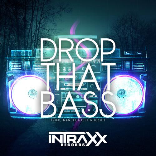 Trifo, Manuel Galey & Josh T - Drop That Bass (Original Mix) OUT NOW
