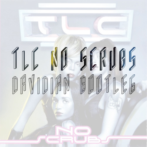 TLC | No Scrubs (Davidian Bootleg) Free Download