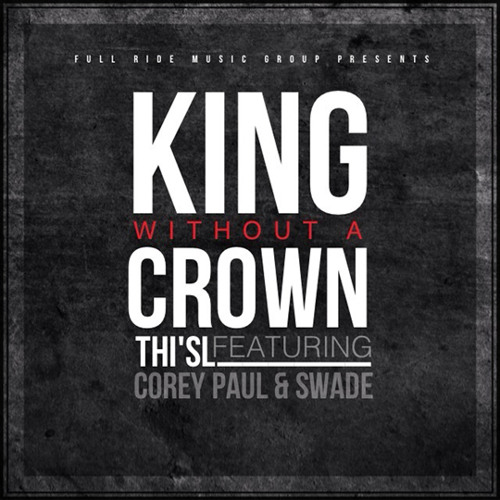 Thi'sl - King Without A Crown Single ft. Corey Paul & Swade