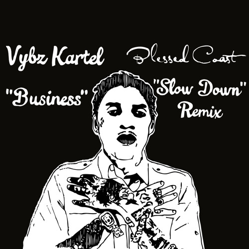 "VYBZ KARTEL ""BUSINESS"" - BLESSED COAST ""SLOW DOWN"" REMIX"