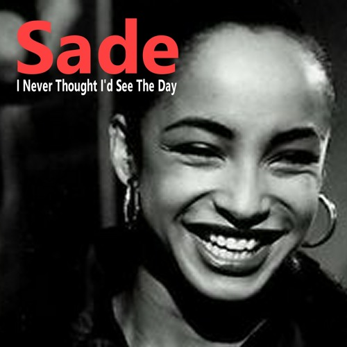 Sade Adu,  I Never Thought I'd See The Day - With a Twist - nebottoben