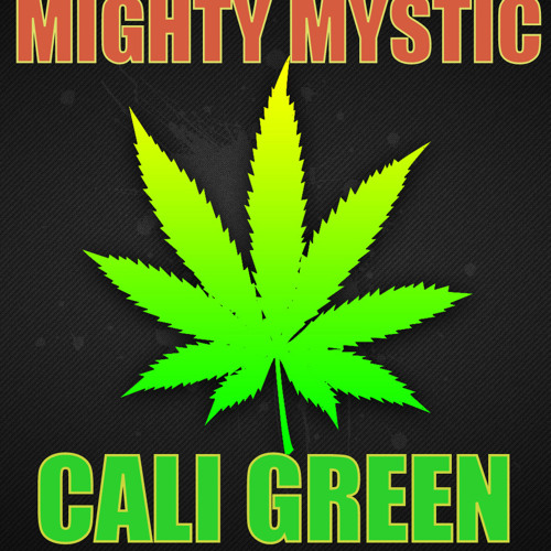 "Mighty Mystic ""Cali Green"" [Mighty Mystic Music / VPAL Music]"