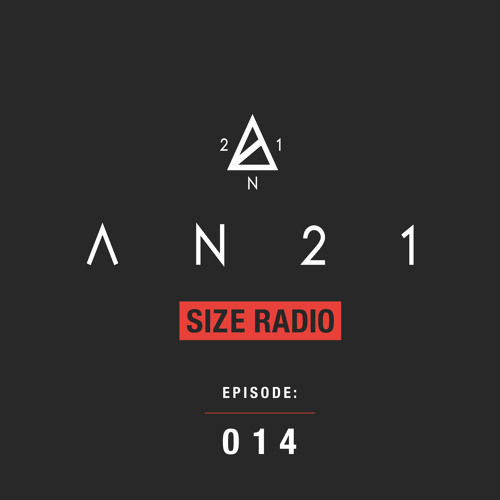 AN21 Presents - Size Radio - Episode 014