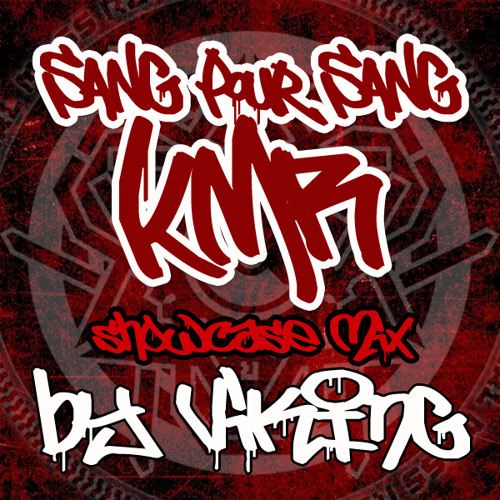 """SANG pour SANG KMR"" showcaseMIX by VIKING [Galériens/KMR]"