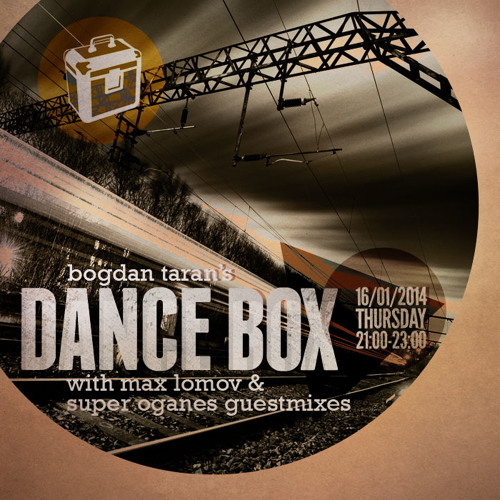 Dance Box with Bogdan Taran - 16 Jan 2014 feat. Max Lomov & Super Oganes guest mixes