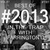Best of #2013 in the Trap with Farrington G.