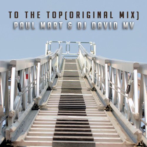 Paul Mart & Dj David Mv - To The Top (Original Mix) DEMO