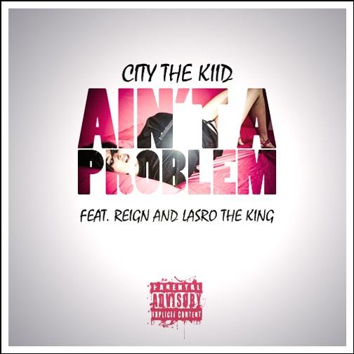 CITY THE KIID ft. REIGN x LASRO - AINT A PROBLEM [THIZZLER.COM]