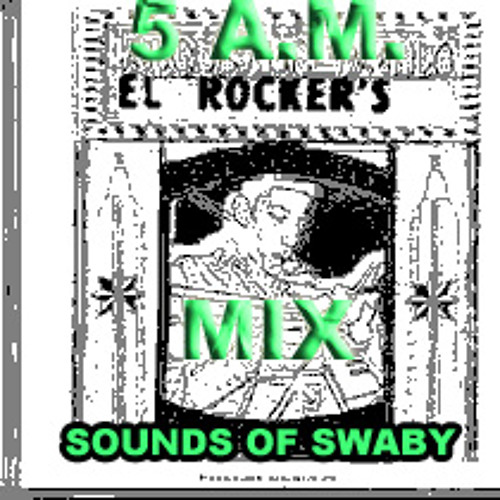 SOUNDS OF SWABY: 5 A.M. EL ROCKERS MIX