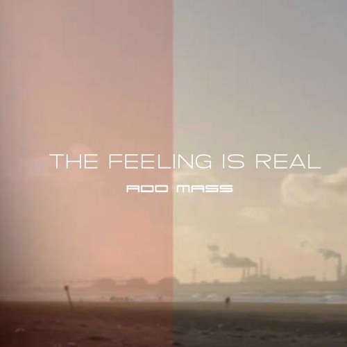 Ado Mass - The Feeling Is Real