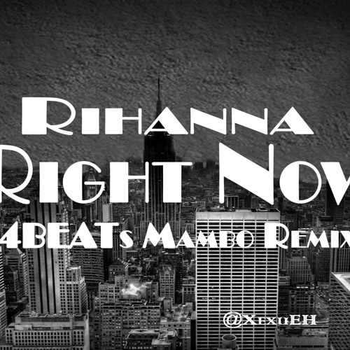 Rihanna - Right Now ( 4BEATs Mambo Remix 2014 )