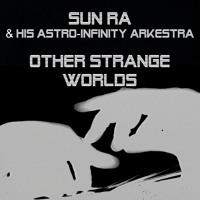 Sun Ra & His Astro-Infinity Arkestra - Other Strange Worlds