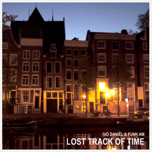 Funk AM & Ivo Daniël - Lost Track of Time