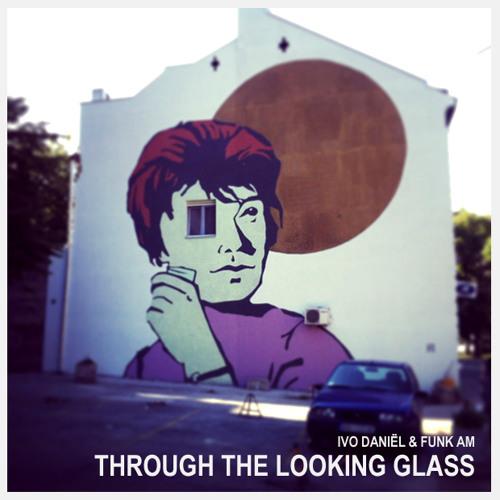 Funk AM & Ivo Daniël  - Through The Looking Glass