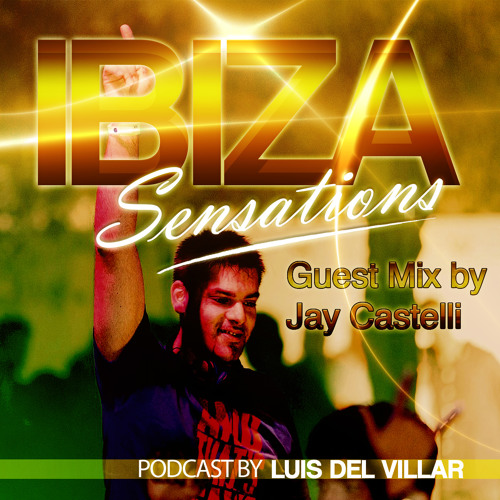 Ibiza Sensations 85 (HQ) Guest mix by Jay Castelli (W Hotel Verbier - Switzerland)