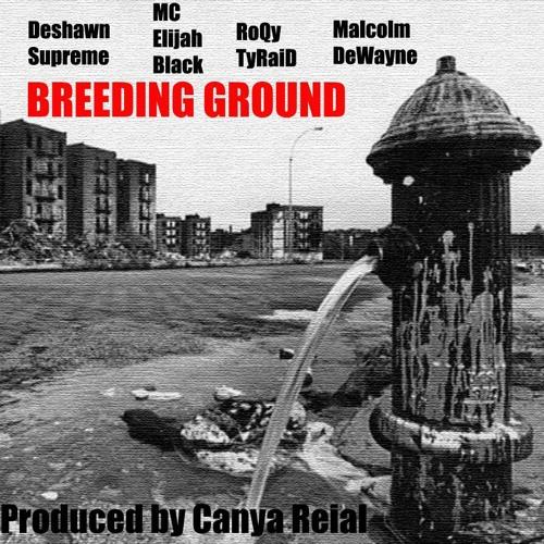 Breeding Ground (feat. Deshawn Supreme, MC Elijah Black and Ro'Qy TyRaid)