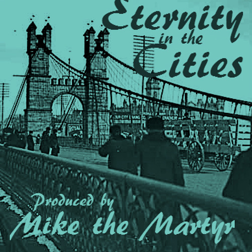 Eternity In The Cities (Produced by Mike the Martyr)
