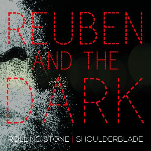 Reuben and the Dark: Rolling Stone + Shoulderblade